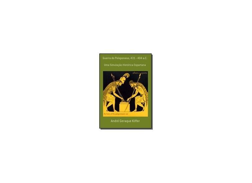 Guerra do Peloponeso. 431-404 a.C. - André Geraque Kiffer - 9788591382231
