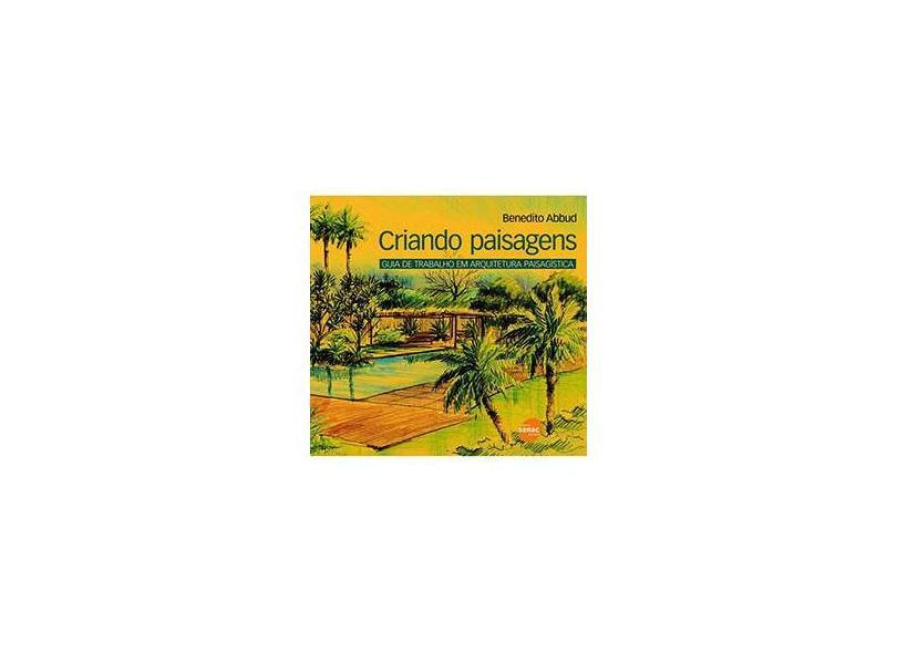 Criando Paisagens - Guia de Trabalho em Arquitetura Paisagística - Abbud, Benedito - 9788573595987