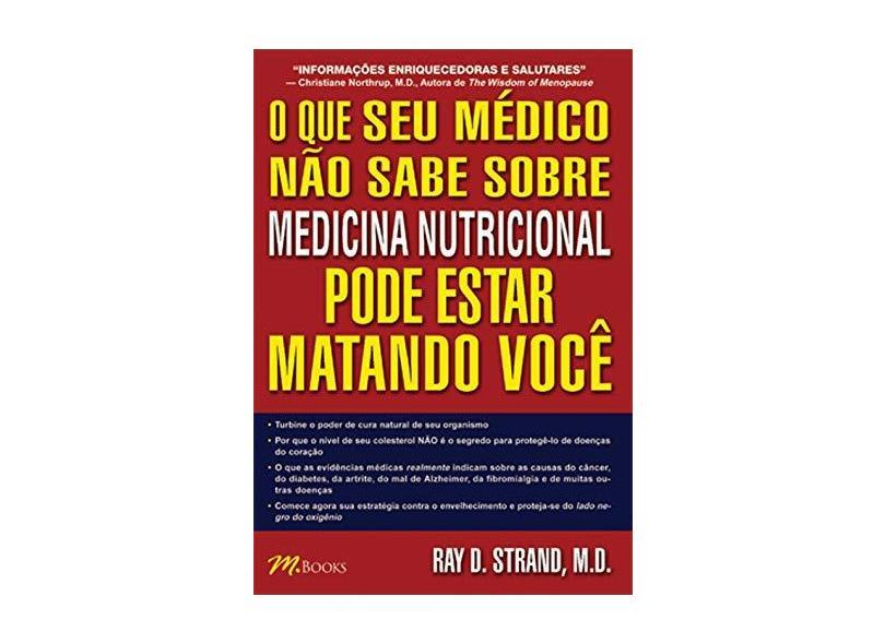 O que seu Médico Não Sabe Sobre Medicina Nutricional Pode Estar Matando Você - Strand, Ray D. - 9788589384452