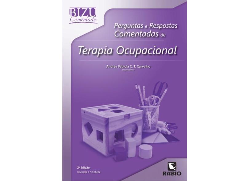 Perguntas e Respostas Comentadas de Terapia Ocupacional - 2ª Ed. 2014 - Carvalho, Andréa Fabíola C. T. - 9788564956506