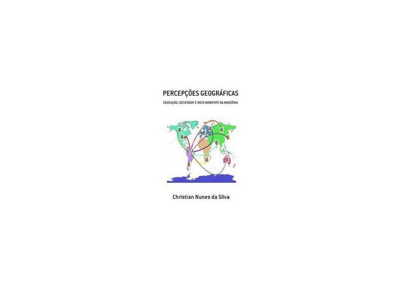 Percepções Geográficas - Christian Nunes Da Silva - 9788563117090