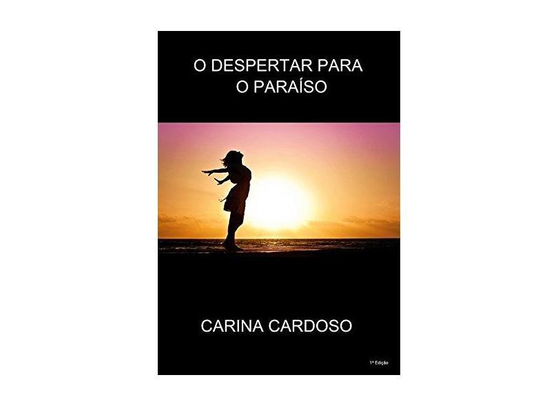 O Despertar Para o Paraíso - Carina Cardoso - 9788592423506