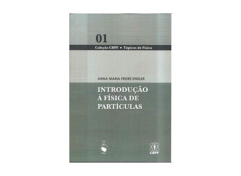 Introdução À Física de Partículas - Col. Tópicos em Física - Endler, Anna Maria Freire - 9788578610661