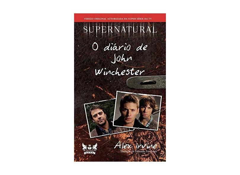 Supernatural. O Diário de John Winchester - Alex Irvine - 9788583110552