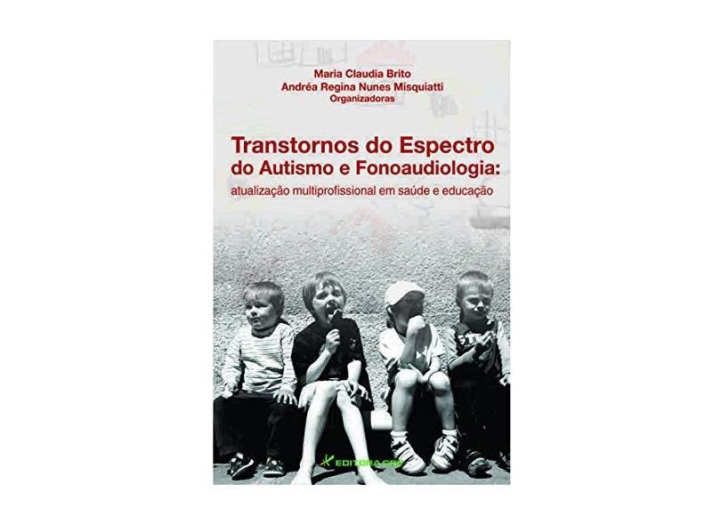 Transtornos Do Espectro Do Autismo E Fonoaudiologia - Atualizacao Mult - Maria Claudia;misquiatti, Andréa Regina Nunes Brito - 9788580425932