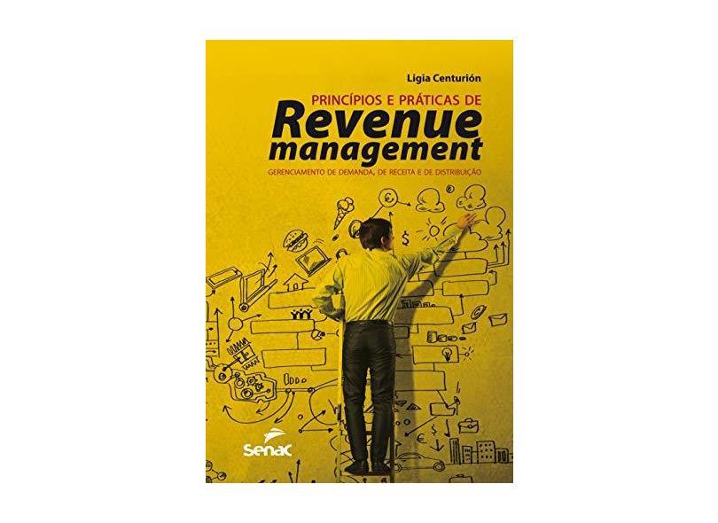 Principios e Práticas de Revenue Management - Gerenciamento de Demanda, de Receita e de Distribuição - Centurión, Ligia - 9788539608515