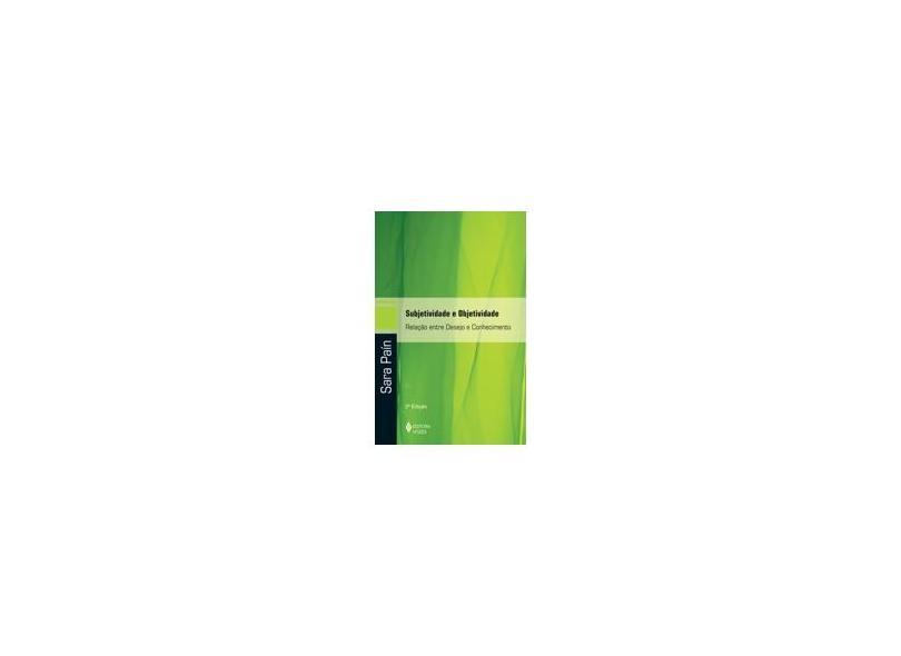 Subjetividade e Objetividade - Relação Entre Desejo e Conhecimento - Pain, Sara - 9788532637956