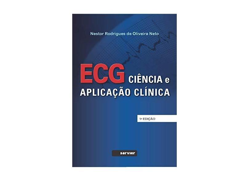 Ecg: Ciência e Aplicação Clínica - Nestor Rodrigues De Oliveira Neto - 9788573782530