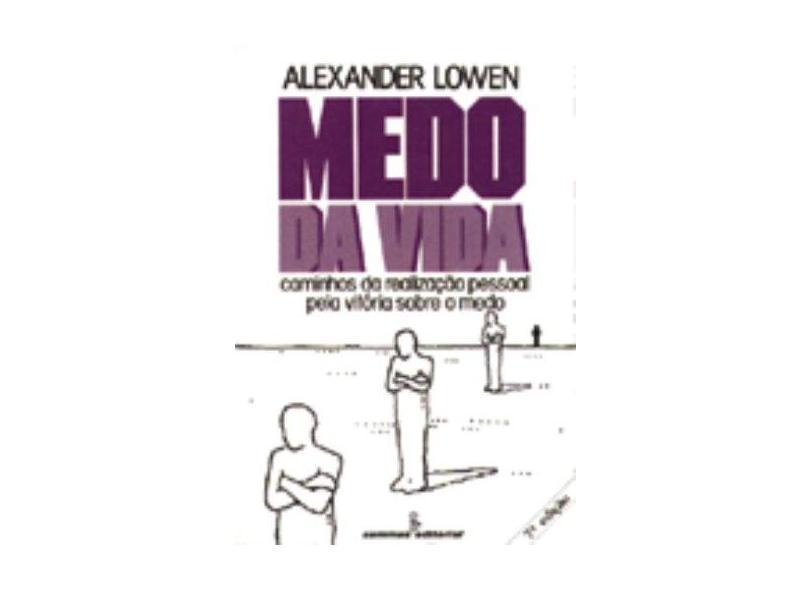 Medo da Vida: Caminhos da Realização Pessoal Pela Vitória Sobre o Medo - Alexandre Lowen - 9788532302571
