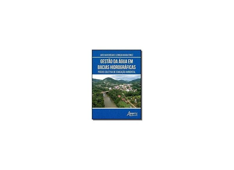 Gestão da Água em Bacias Hidrográficas. Práxis Coletiva de Educação Ambiental - Jairo Marchesan - 9788547303693