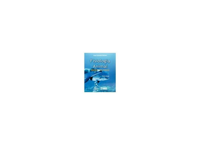Fisiologia Animal : Adaptação e Meio Ambiente - Schmidt-nielsen, Knut - 9788572880428