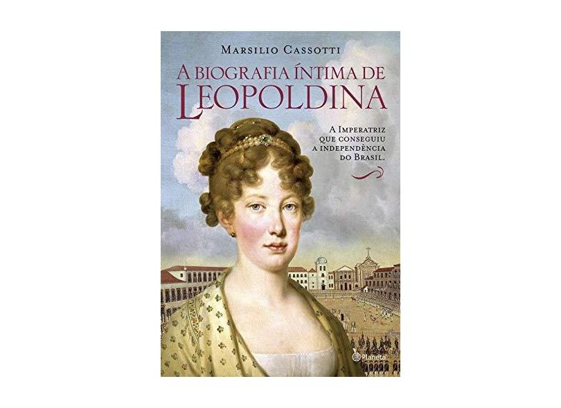 A Biografia Intima de Leopoldina - Cassotti, Marsilio - 9788542204964