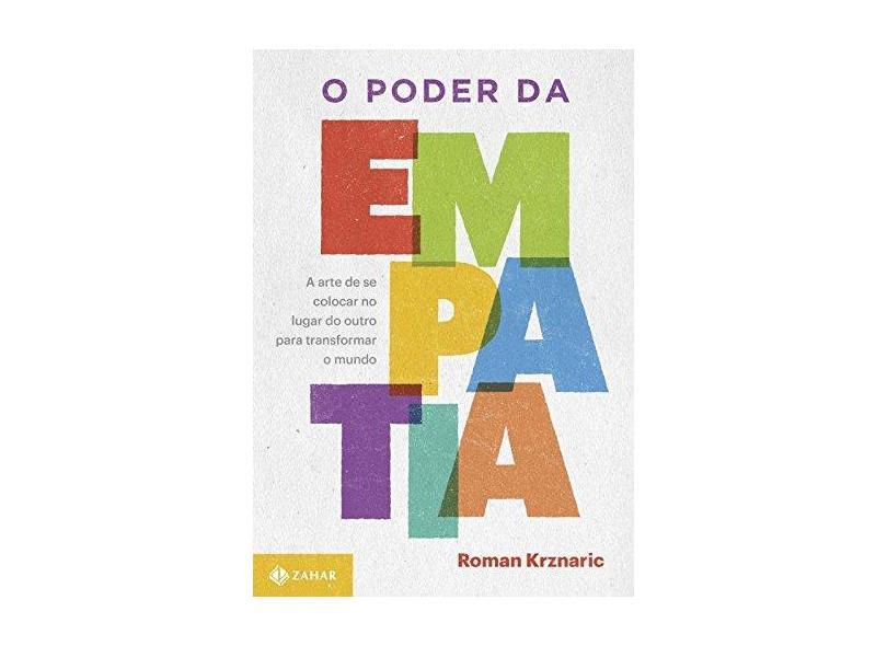 O Poder da Empatia - A Arte de Se Colocar No Lugar do Outro Para Transformar o Mundo - Krznaric, Roman - 9788537814512