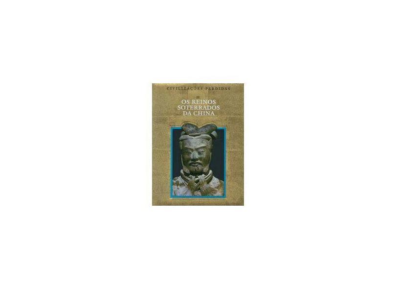 Os Reinos Soterrados da China - Time Life - 9788574450865