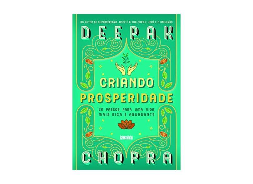 Criando Prosperidade: 26 passos para uma vida mais rica e abundante - Deepak Chopra - 9788578815868