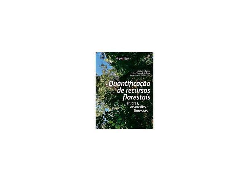 Quantificação de Recursos Florestais - Árvores Arvoredos e Florestas - Batista, João Luís F.; Couto, Hilton Thandeu Z. Do - 9788579751530