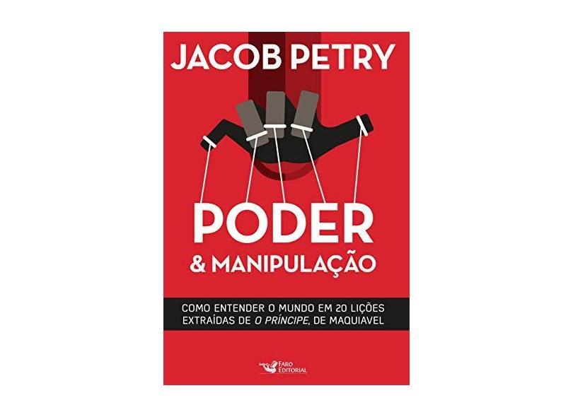 Poder e Manipulação - Como Entender o Mundo Em 20 Lições - Autografado - Jacob Petry - 9788562409684
