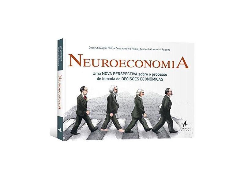 Neuroeconomia. Uma Nova Perspectiva Sobre o Processo de Tomada de Decisões Econômicas - José Chavaglia Neto - 9788550800813