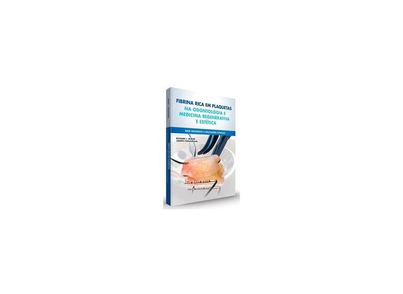 FIBRINA RICA EM PLAQUETAS NA ODONTOLOGIA E MEDICICA REGENERA - Richard J Miron  Joseph Choukroun - 9788578891350