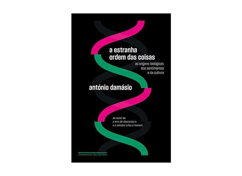 A Estranha Ordem Das Coisas - As Origens Biológicas Dos Sentimentos E Da Cultura - Damásio,antónio - 9788535931112