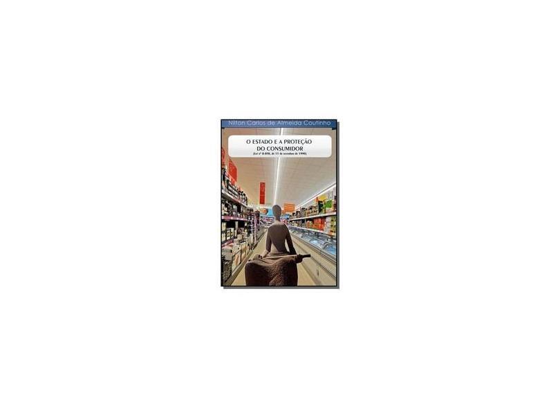 O Estado e a Proteção do Consumidor - Nilton Carlos De Almeida Coutinho - 9788559400007