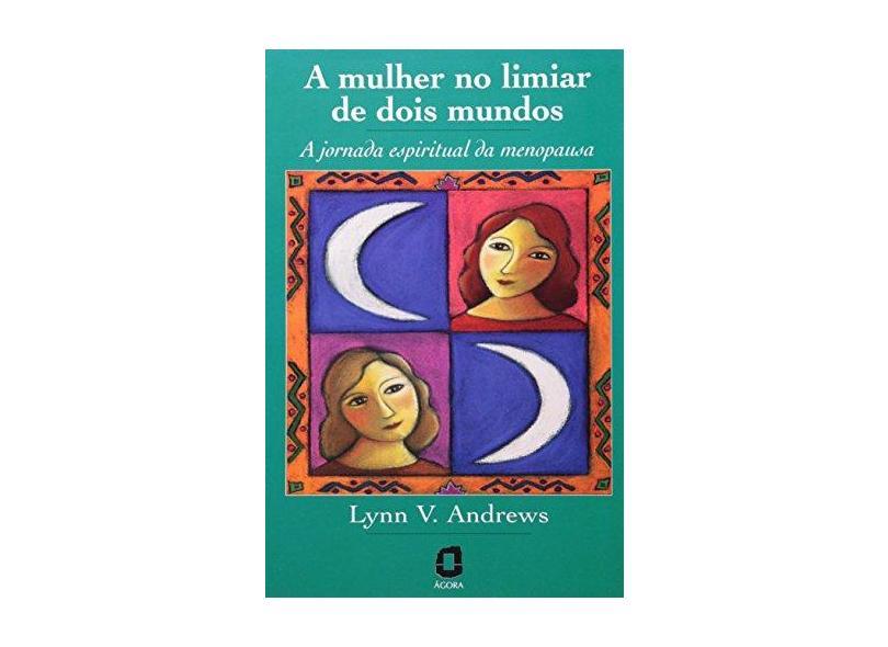 A Mulher no Limiar de Dois Mundos - Andrews, Lynn V. - 9788571835054