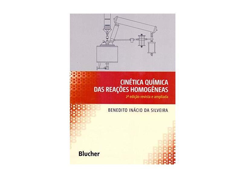 Cinética Química das Reações Homogêneas - Benedito Inácio Da Silveira - 9788521209225