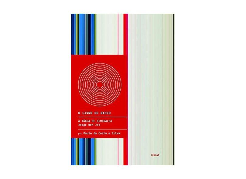 A Tábua de Esmeralda e A Pequena Renascença de Jorge Ben Jor - Col. o Livro do Disco - Silva, Paulo Da Costa E - 9788560965656