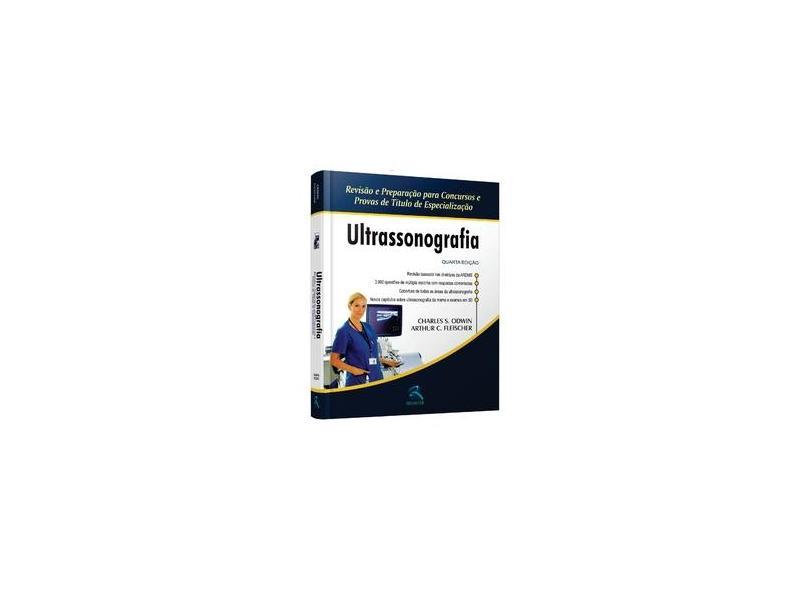 Ultrassonografia - Revisão E Preparação Para Concursos E Provas De Título De Especialização - 4ª Ed. - Fleischer, Arthur C.; Odwin, Charles S. - 9788537206812