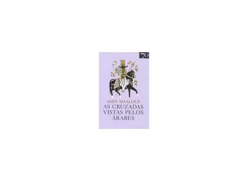 As Cruzadas Vistas Pelos Árabes - Amin Maalouf - 9789724417561