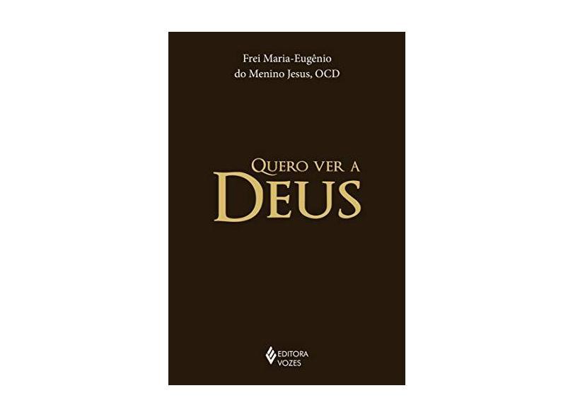 Quero Ver A Deus - Jesus, Maria-eugenio Do Menino - 9788532650641