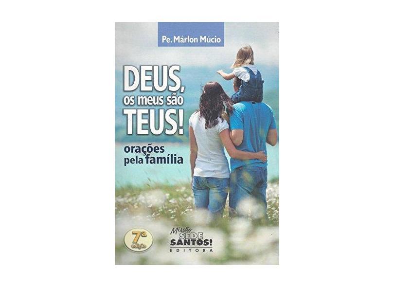 Deus, os Meus São Teus. Orações Pela Familia - Pe. Márlon Múcio - 9788564424043