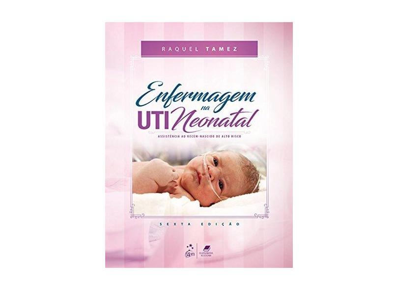 Enfermagem Na Uti Neonatal: Assistência Ao Recém-nascido De Alto Risco - Raquel Tamez - 9788527731409