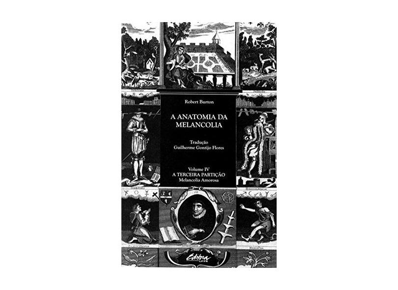 A anatomia da melancolia: a terceira partição: melancolia amorosa - Robert Burton - 9788565888295