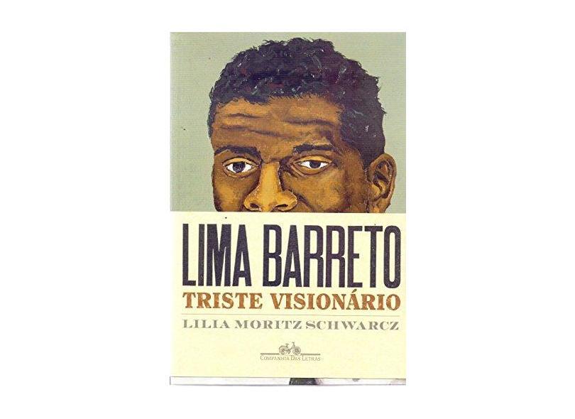 Lima Barreto - Triste Visionário - Schwarcz, Lilia M. - 9788535929133