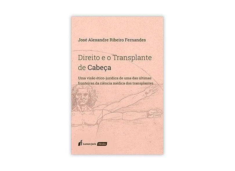 Direito e o Transplante de Cabeça - José Alexandre Ribeiro Fernandes - 9788551908198