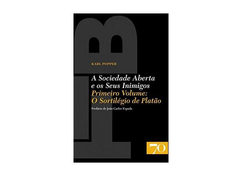 A Sociedade Aberta e os Seus Inimigos - Volume I: O Sortilégio de Platão - Karl Popper - 9789724416588