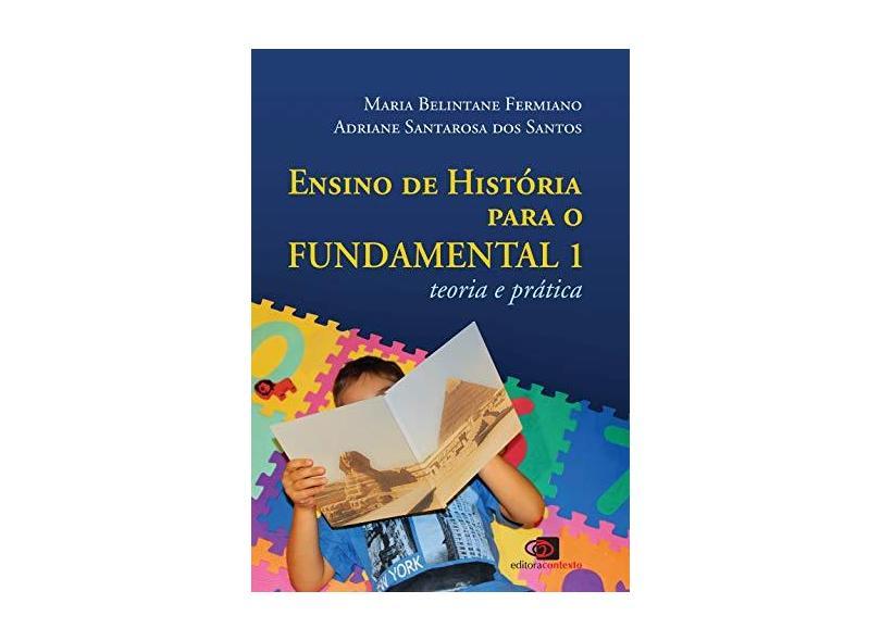 Ensino de História Para o Fundamental 1 - Teoria e Prática - Santos, Adriane Santarosa Dos; Fermiano, Maria Belintane - 9788572448338