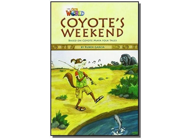 Our World 3 (BRE) - Reader 9: Coyote's Weekend: Based on Coyote Maya Folktales - Ruben Garcia - 9781285191300