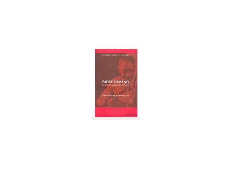 Padre Romano - Profeta da Libertação Operária - A Saudade que Impulsiona - Chaparro, Manuel Carlos - 9788527106962