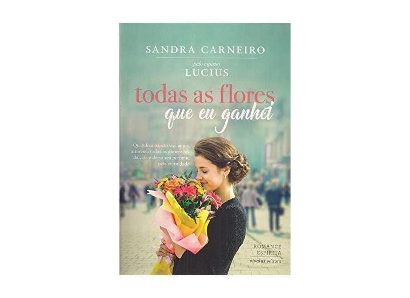 Todas As Flores Que Eu Ganhei - Carneiro, Sandra - 9788589202480