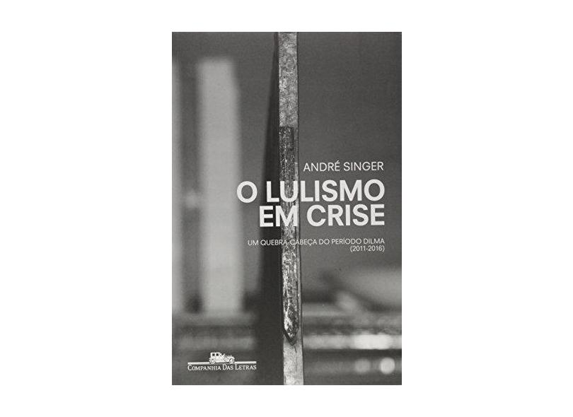 O Lulismo em Crise - André Singer - 9788535931150