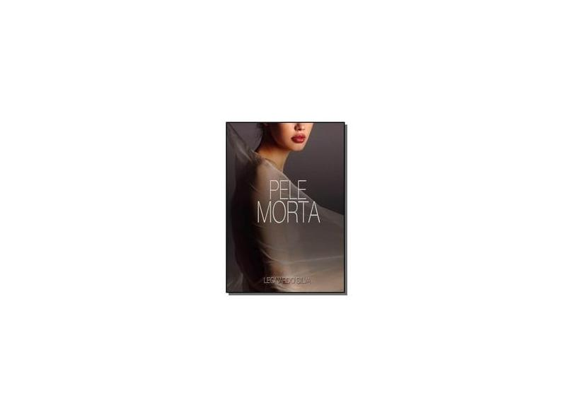 Pele Morta - Leonardo Silva - 9781493766666