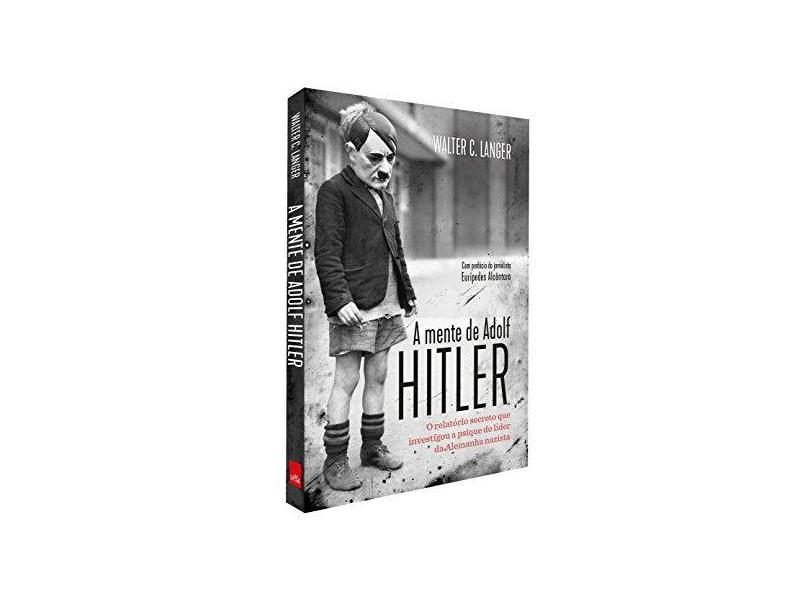 A Mente De Adolf Hitler - O Relatório Secreto Que Investigou A Psique do Líder da Alemanha Nazista - Langer, Walter C. - 9788544107355