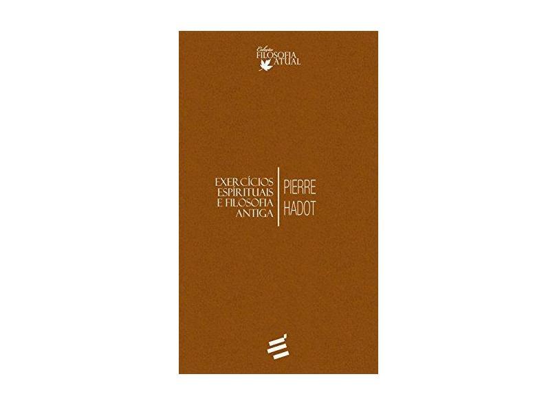 Exercícios Espirituais e Filosofia Antiga - Hadot, Pierre - 9788580331820