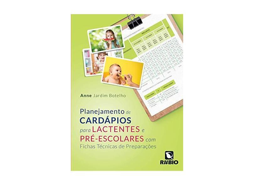 Planejamento de Cardápios Para Lactentes e Pré-Escolares com Fichas Técnicas de Preparações - Anne Jardim Botelho - 9788584110995