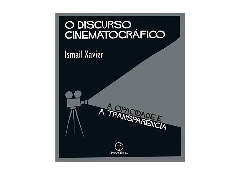 O Discurso Cinematográfico - A Opacidade e a Transparência - 4ª Ed. - Xavier, Ismail - 9788577530779