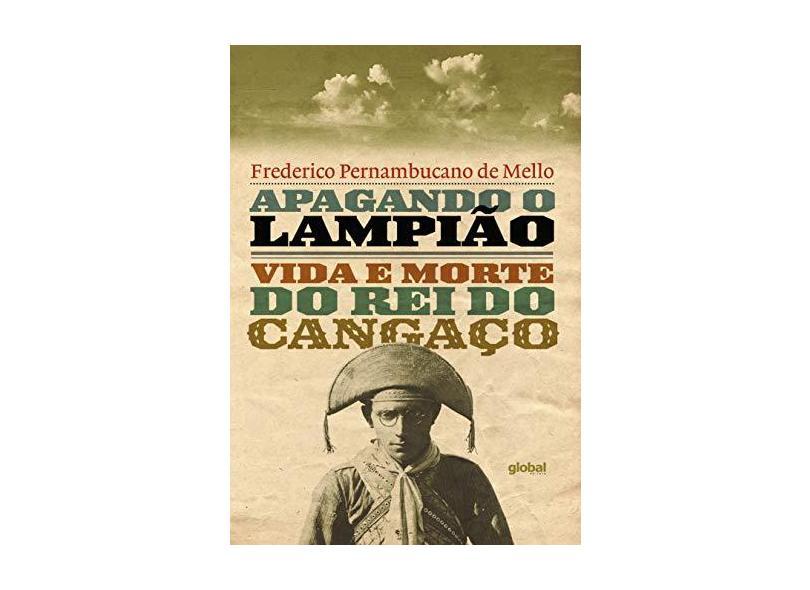 Apagando o Lampião: Vida e Morte do rei do Cangaço - Frederico Pernambucano De Mello - 9788526024557