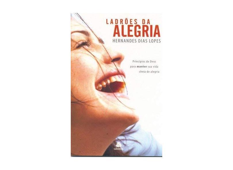 Ladrões Da Alegria - Princípios De Deus Para Uma Vida Cheia de Alegria - Hernandes Dias Lopes - 9788588234512