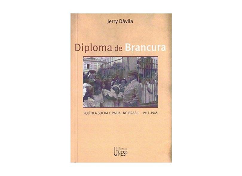 DIPLOMA DE BRANCURA - POLITICA SOCIAL E RACIAL NO BRASIL 1917-1945 - Davila - 9788571396524